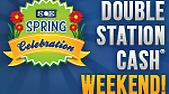 Spring Celebration - Double Station Cash & Double Experience Weekend