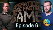 Operation: Make Faster Game – Episode 6