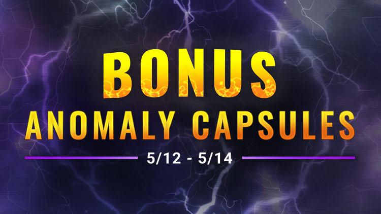 Bonus Anomaly Capsule Weekend! May 12-14