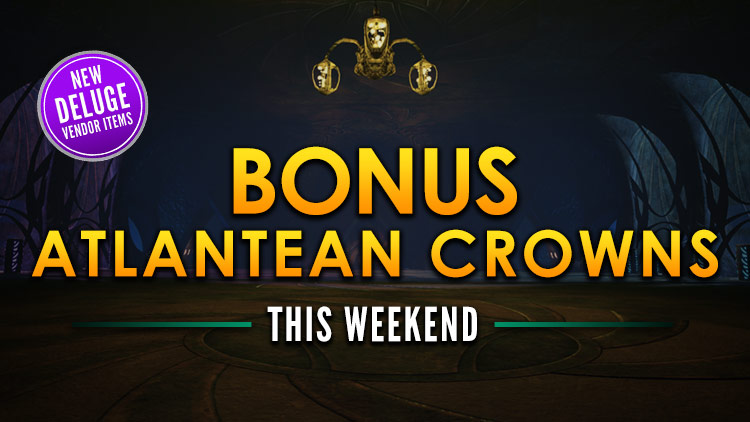 Triple Atlantean Crowns! Plus, New Deluge Rewards!